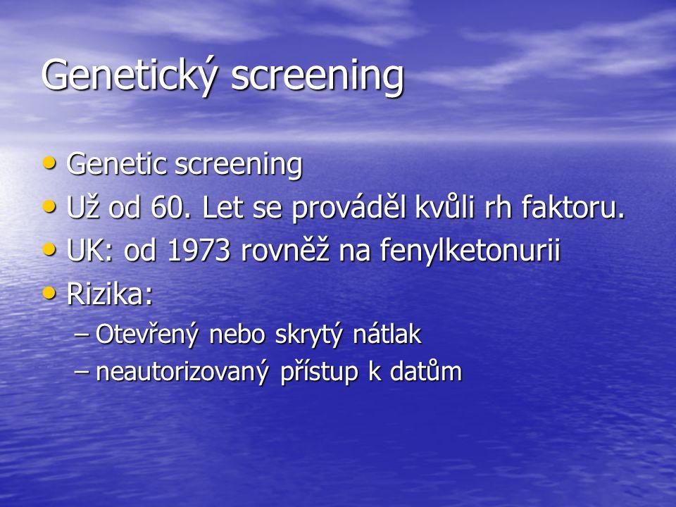 Genetický screening Genetic screening Genetic screening Už od 60. Let se prováděl kvůli rh faktoru. Už od 60. Let se prováděl kvůli rh faktoru. UK: od