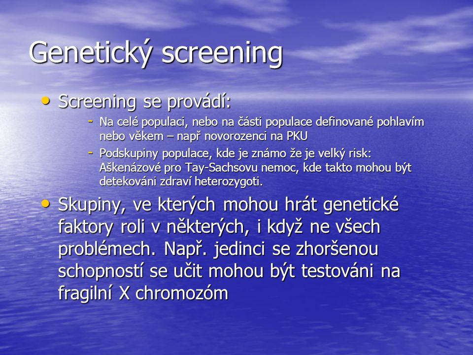 Genetický screening Screening se provádí: Screening se provádí: - Na celé populaci, nebo na části populace definované pohlavím nebo věkem – např novor