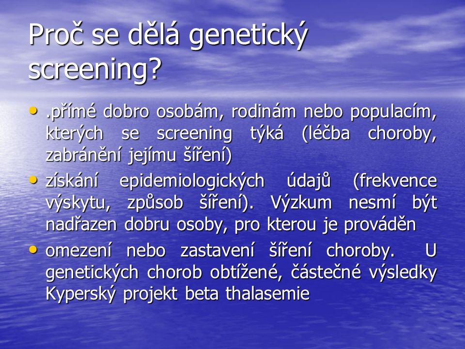 Proč se dělá genetický screening?.přímé dobro osobám, rodinám nebo populacím, kterých se screening týká (léčba choroby, zabránění jejímu šíření).přímé dobro osobám, rodinám nebo populacím, kterých se screening týká (léčba choroby, zabránění jejímu šíření) získání epidemiologických údajů (frekvence výskytu, způsob šíření).