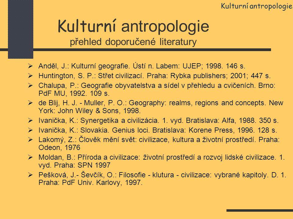 Kulturní antropologie přehled doporučené literatury  Anděl, J.: Kulturní geografie. Ústí n. Labem: UJEP; 1998. 146 s.  Huntington, S. P.: Střet civi