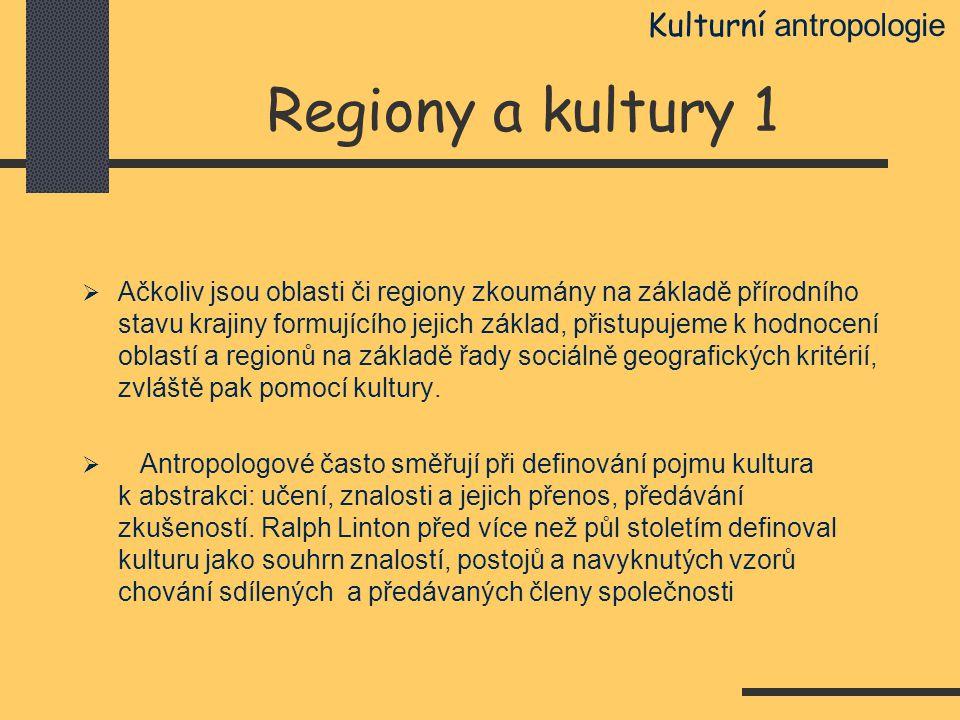 Regiony a kultury 1  Ačkoliv jsou oblasti či regiony zkoumány na základě přírodního stavu krajiny formujícího jejich základ, přistupujeme k hodnocení