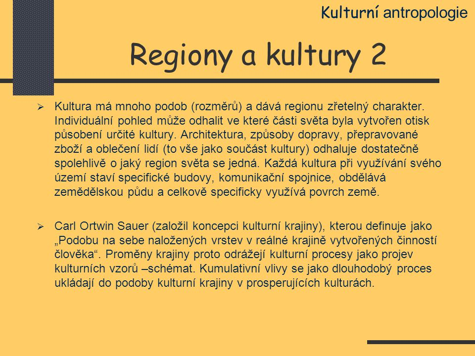Regiony a kultury 2  Kultura má mnoho podob (rozměrů) a dává regionu zřetelný charakter. Individuální pohled může odhalit ve které části světa byla v