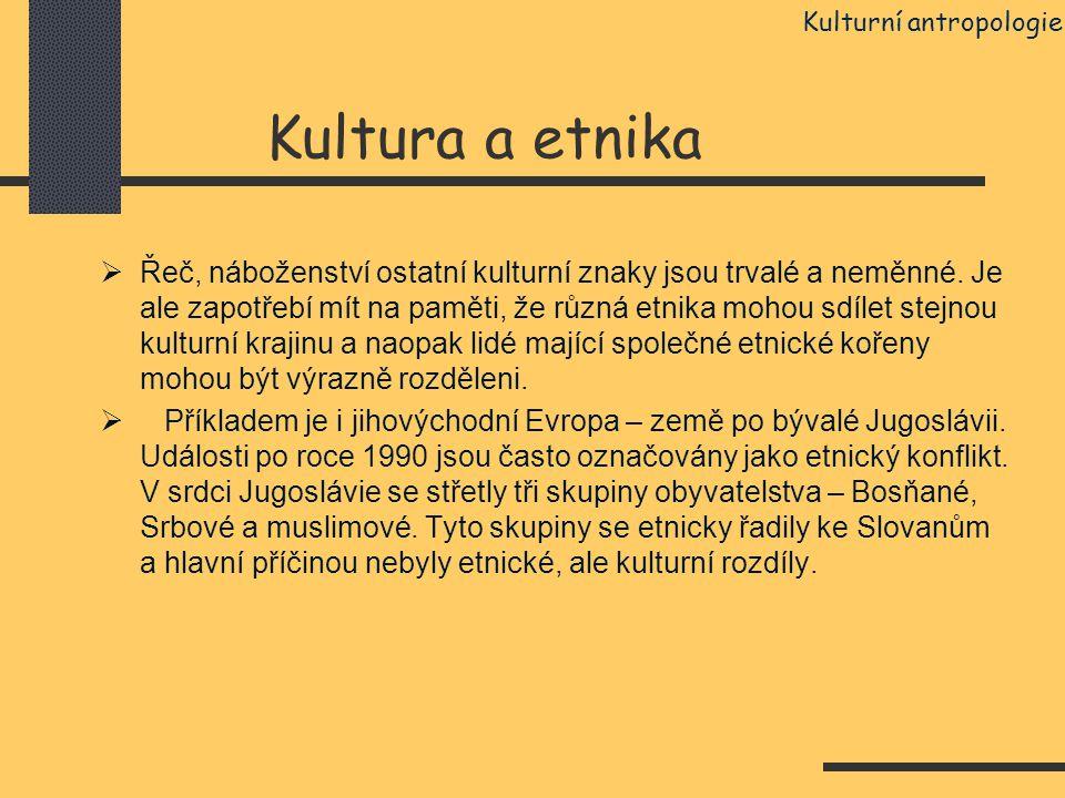 Kultura a etnika  Řeč, náboženství ostatní kulturní znaky jsou trvalé a neměnné. Je ale zapotřebí mít na paměti, že různá etnika mohou sdílet stejnou