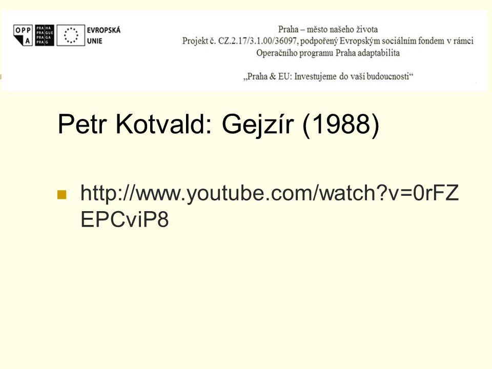 Petr Kotvald: Gejzír (1988) http://www.youtube.com/watch v=0rFZ EPCviP8
