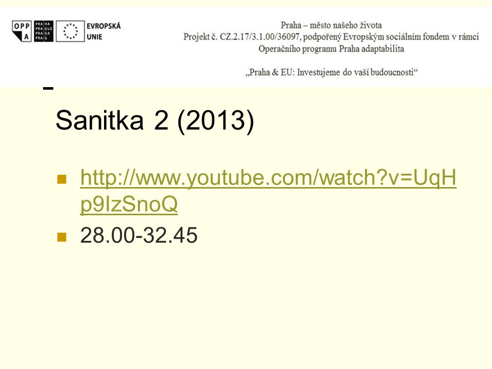 Sanitka 2 (2013) http://www.youtube.com/watch?v=UqH p9IzSnoQ http://www.youtube.com/watch?v=UqH p9IzSnoQ 28.00-32.45