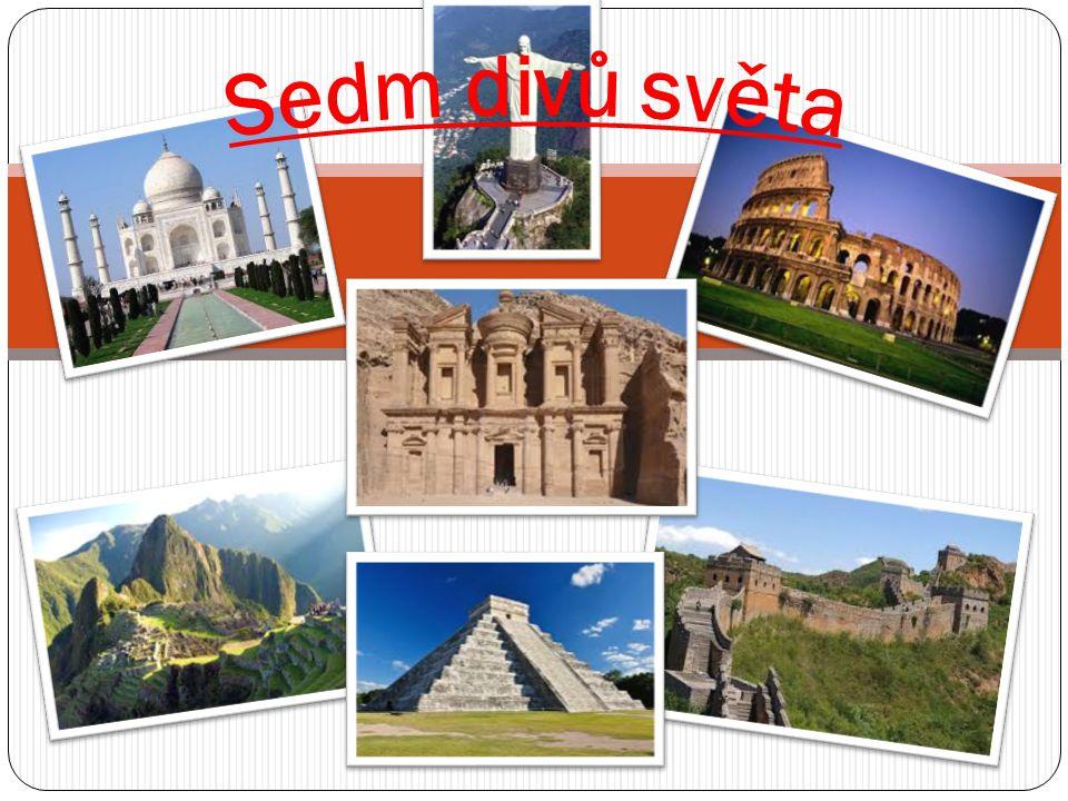 Sedm divů světa Tádž Mahal Koloseum Petra Machu Picchu Velká č ínská ze ď Socha Krista Spasitele Chichén Itzá