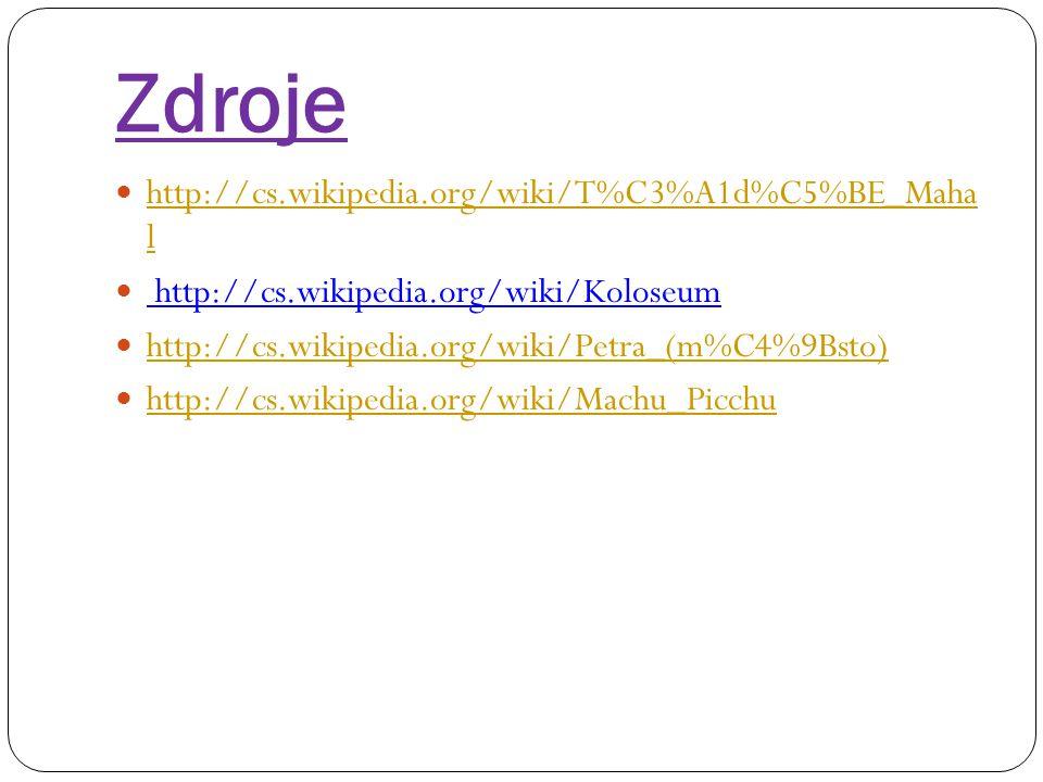 Zdroje http://cs.wikipedia.org/wiki/T%C3%A1d%C5%BE_Maha l http://cs.wikipedia.org/wiki/T%C3%A1d%C5%BE_Maha l http://cs.wikipedia.org/wiki/Koloseum htt