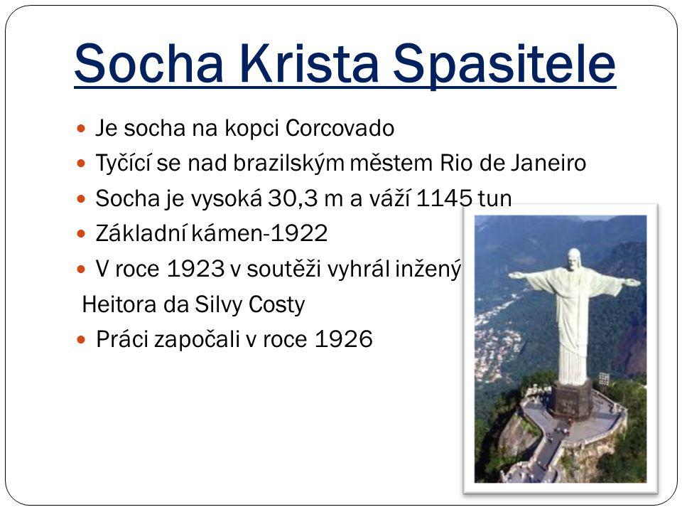 Socha Krista Spasitele Je socha na kopci Corcovado Tyčící se nad brazilským městem Rio de Janeiro Socha je vysoká 30,3 m a váží 1145 tun Základní káme