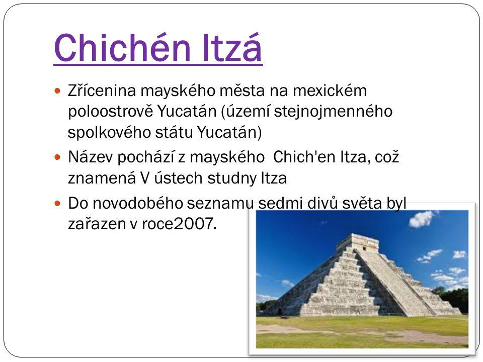 Chichén Itzá Zřícenina mayského města na mexickém poloostrově Yucatán (území stejnojmenného spolkového státu Yucatán) Název pochází z mayského Chich'e