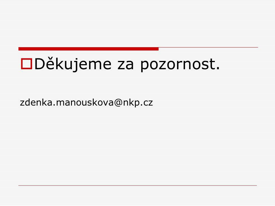  Děkujeme za pozornost. zdenka.manouskova@nkp.cz