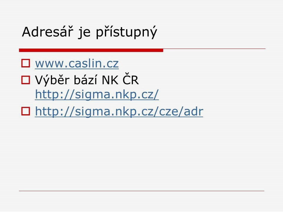Adresář je přístupný  www.caslin.cz www.caslin.cz  Výběr bází NK ČR http://sigma.nkp.cz/ http://sigma.nkp.cz/  http://sigma.nkp.cz/cze/adr http://sigma.nkp.cz/cze/adr