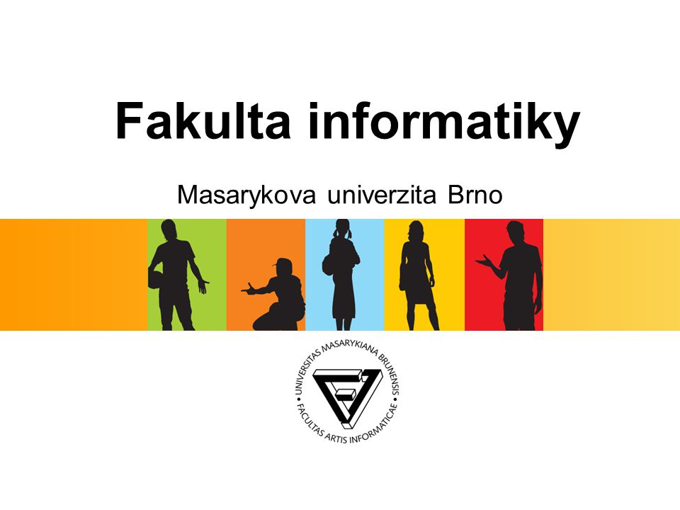Fakulta informatiky Masarykova univerzita Brno