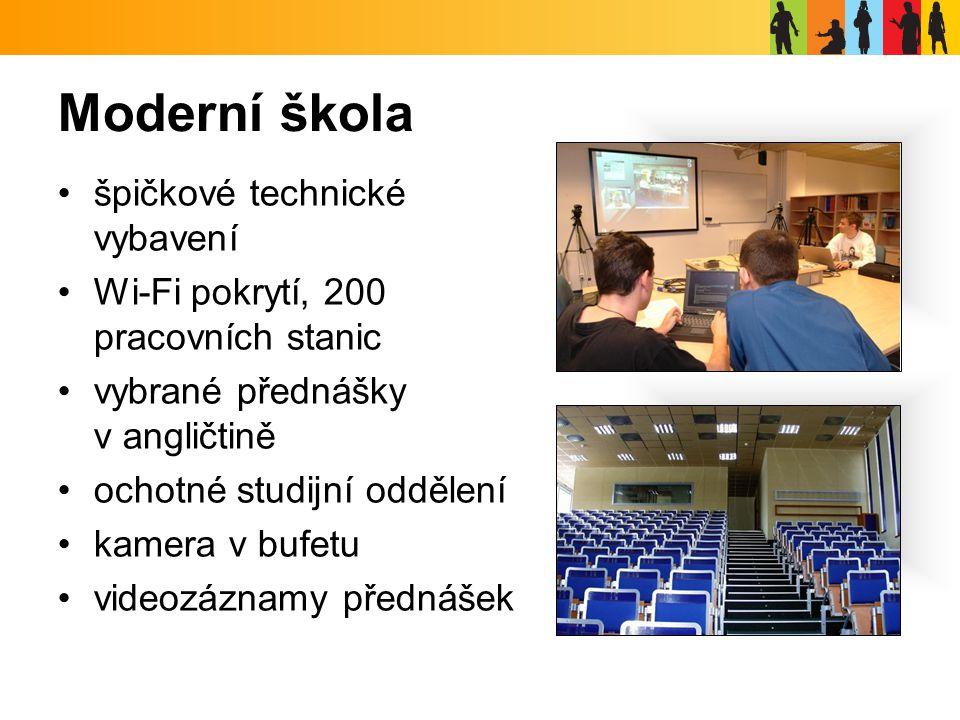Moderní škola špičkové technické vybavení Wi-Fi pokrytí, 200 pracovních stanic vybrané přednášky v angličtině ochotné studijní oddělení kamera v bufetu videozáznamy přednášek