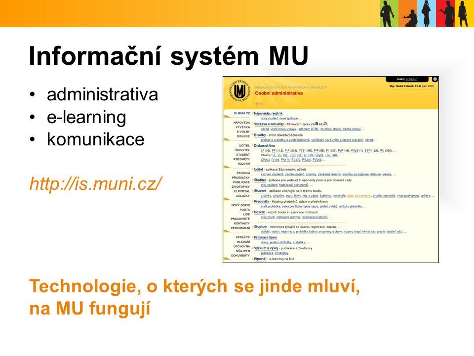 Informační systém MU administrativa e-learning komunikace http://is.muni.cz/ Technologie, o kterých se jinde mluví, na MU fungují