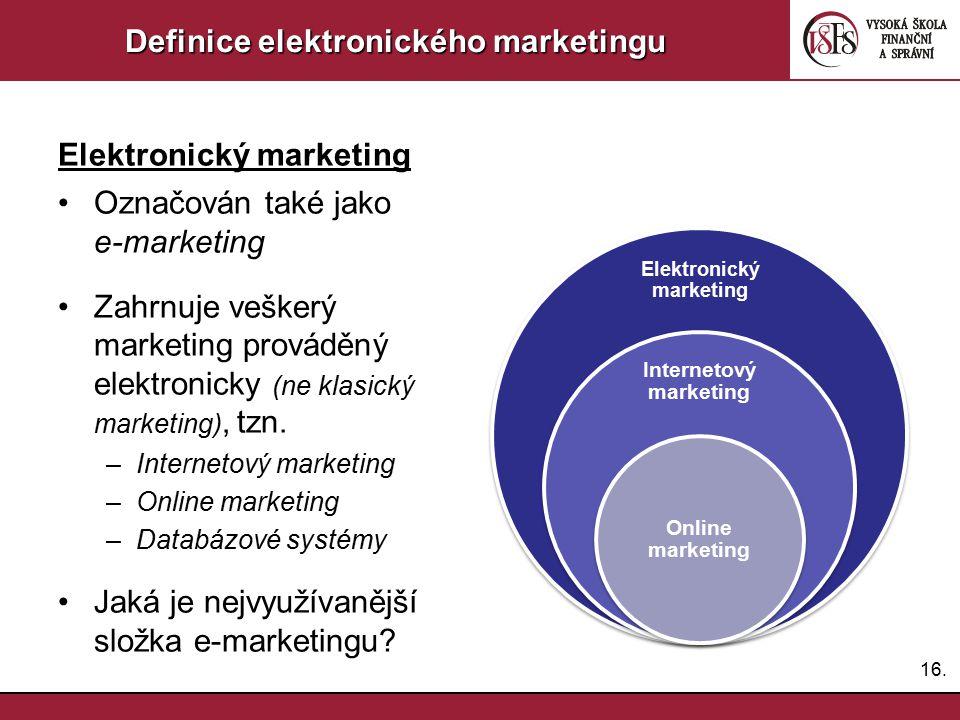 16. Definice elektronického marketingu Elektronický marketing Označován také jako e-marketing Zahrnuje veškerý marketing prováděný elektronicky (ne kl