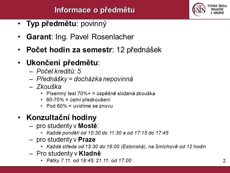 2.2. Informace o předmětu Typ předmětu: povinný Garant: Ing. Pavel Rosenlacher Počet hodin za semestr: 12 přednášek Ukončení předmětu: –Počet kreditů: