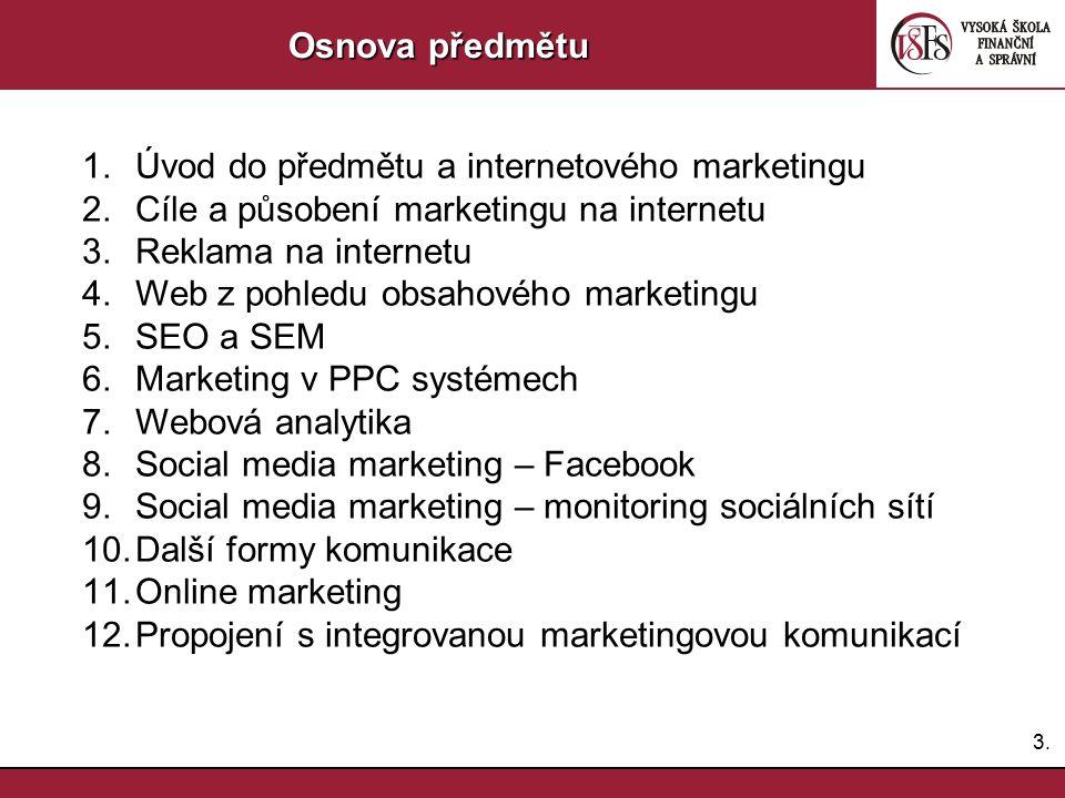 3.3. Osnova předmětu 1.Úvod do předmětu a internetového marketingu 2.Cíle a působení marketingu na internetu 3.Reklama na internetu 4.Web z pohledu ob