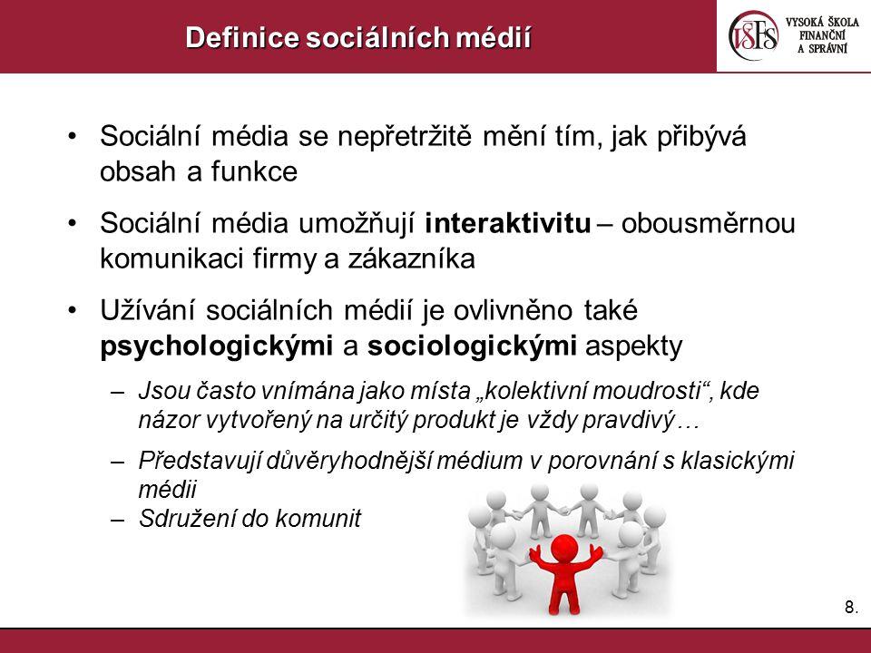 8.8. Definice sociálních médií Sociální média se nepřetržitě mění tím, jak přibývá obsah a funkce Sociální média umožňují interaktivitu – obousměrnou