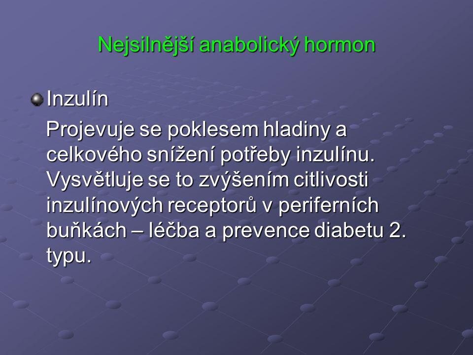 Nejsilnější anabolický hormon Inzulín Projevuje se poklesem hladiny a celkového snížení potřeby inzulínu. Vysvětluje se to zvýšením citlivosti inzulín