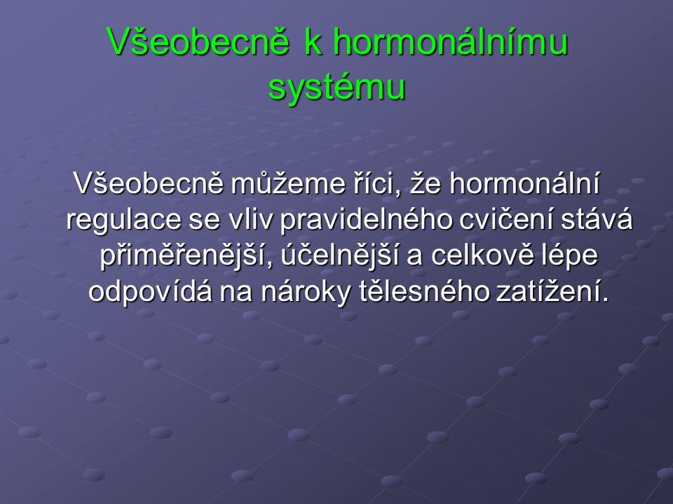 Všeobecně k hormonálnímu systému Všeobecně můžeme říci, že hormonální regulace se vliv pravidelného cvičení stává přiměřenější, účelnější a celkově lé