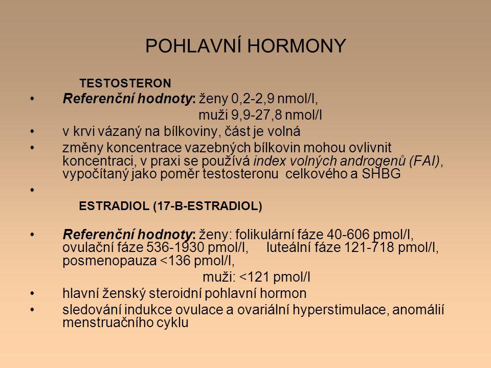 POHLAVNÍ HORMONY TESTOSTERON Referenční hodnoty: ženy 0,2-2,9 nmol/l, muži 9,9-27,8 nmol/l v krvi vázaný na bílkoviny, část je volná změny koncentrace