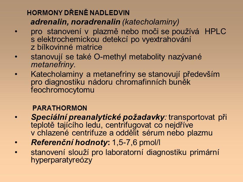 HORMONY DŘENĚ NADLEDVIN adrenalin, noradrenalin (katecholaminy) pro stanovení v plazmě nebo moči se používá HPLC s elektrochemickou detekcí po vyextra
