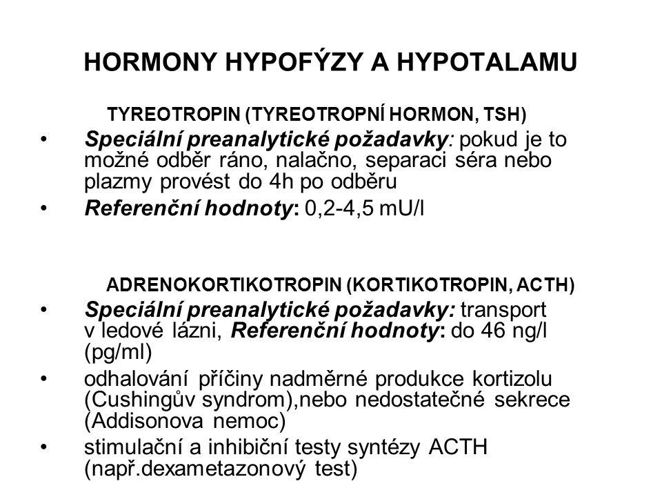 HORMONY HYPOFÝZY A HYPOTALAMU TYREOTROPIN (TYREOTROPNÍ HORMON, TSH) Speciální preanalytické požadavky: pokud je to možné odběr ráno, nalačno, separaci