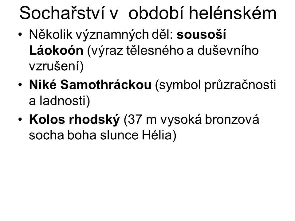 Sochařství v období helénském Několik významných děl: sousoší Láokoón (výraz tělesného a duševního vzrušení) Niké Samothráckou (symbol průzračnosti a ladnosti) Kolos rhodský (37 m vysoká bronzová socha boha slunce Hélia)