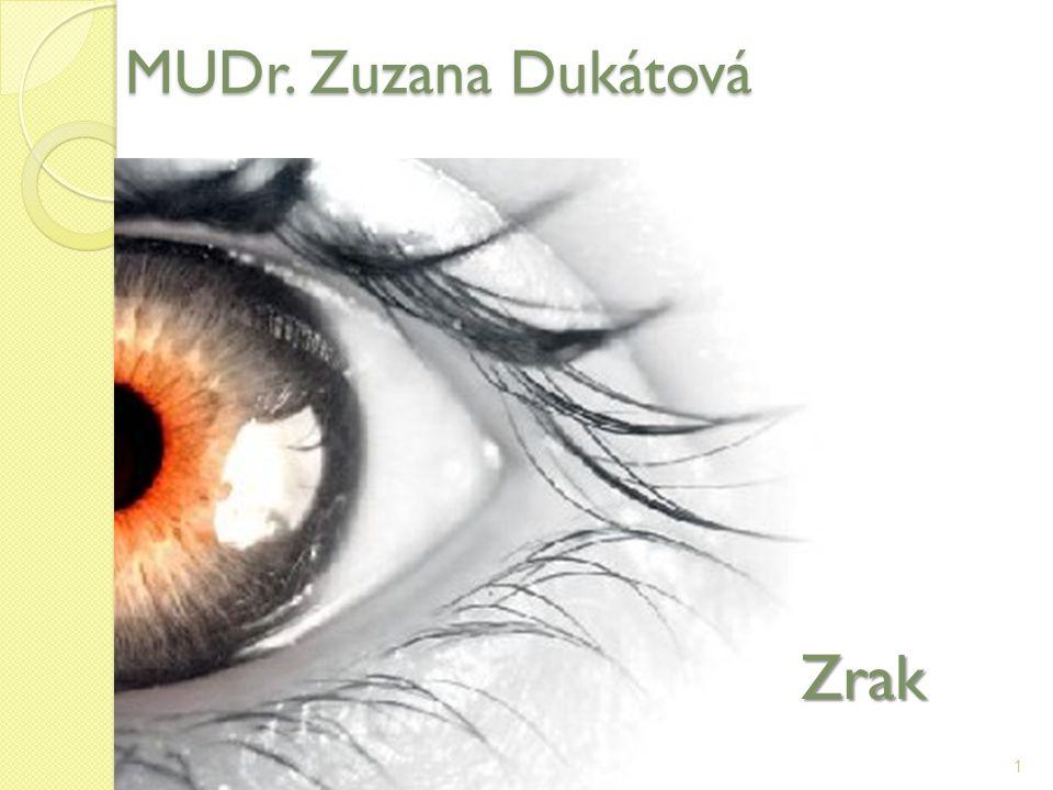 MUDr. Zuzana Dukátová 1 Zrak