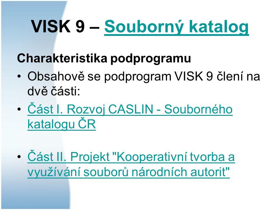 VISK 9 – Souborný katalogSouborný katalog Charakteristika podprogramu Obsahově se podprogram VISK 9 člení na dvě části: Část I.