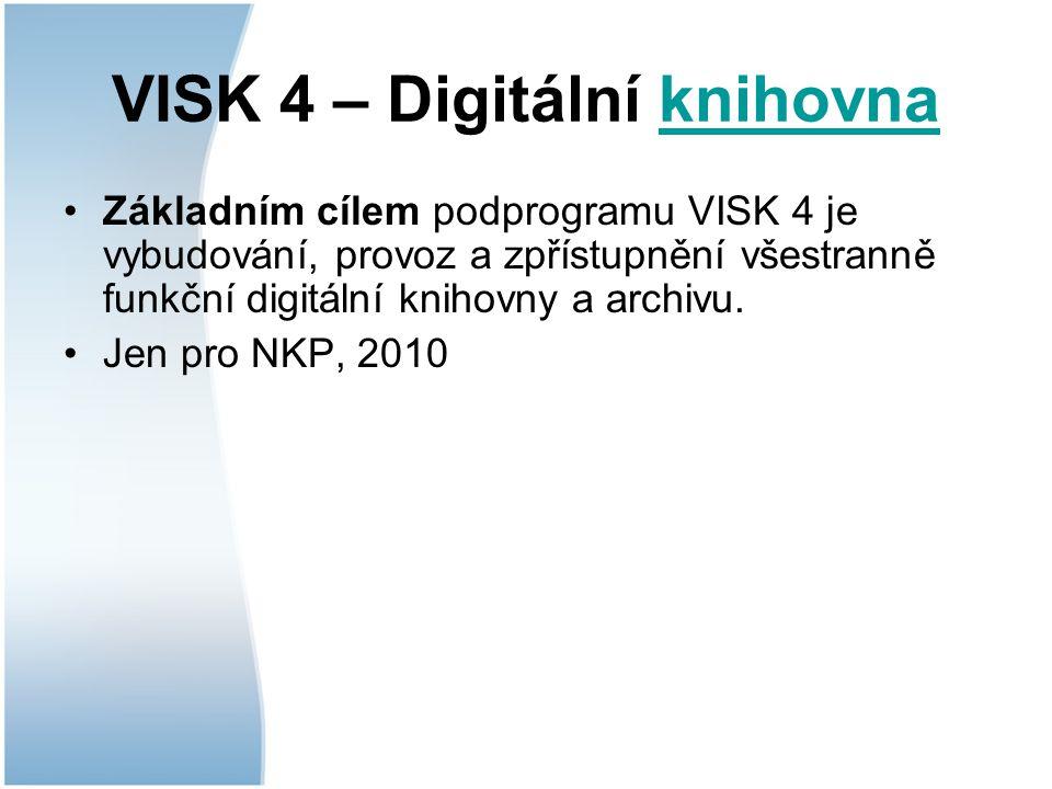 VISK 4 – Digitální knihovnaknihovna Základním cílem podprogramu VISK 4 je vybudování, provoz a zpřístupnění všestranně funkční digitální knihovny a archivu.