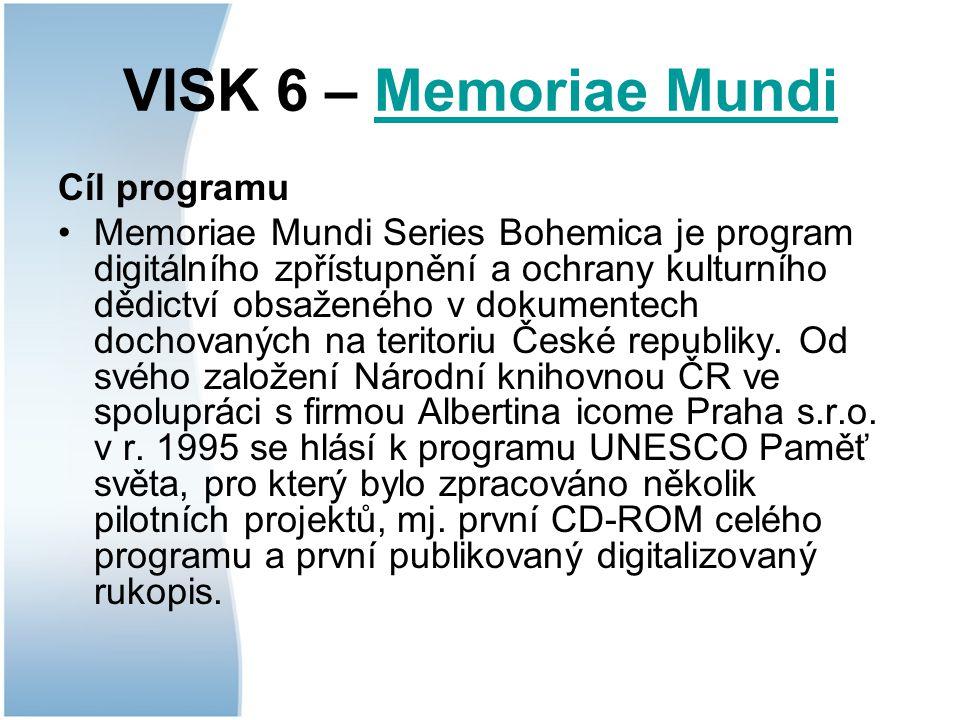 VISK 6 – Memoriae MundiMemoriae Mundi Cíl programu Memoriae Mundi Series Bohemica je program digitálního zpřístupnění a ochrany kulturního dědictví obsaženého v dokumentech dochovaných na teritoriu České republiky.
