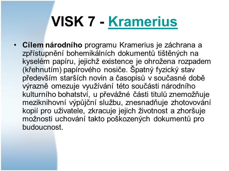 VISK 7 - KrameriusKramerius Cílem národního programu Kramerius je záchrana a zpřístupnění bohemikálních dokumentů tištěných na kyselém papíru, jejichž existence je ohrožena rozpadem (křehnutím) papírového nosiče.