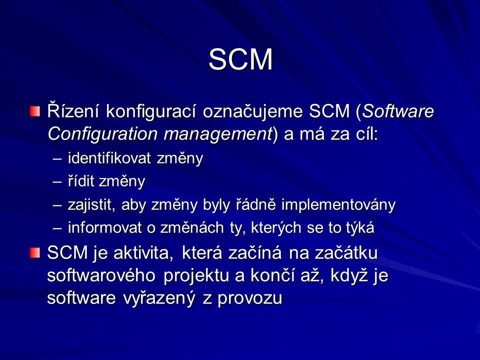 SCM Řízení konfigurací označujeme SCM (Software Configuration management) a má za cíl: –identifikovat změny –řídit změny –zajistit, aby změny byly řádně implementovány –informovat o změnách ty, kterých se to týká SCM je aktivita, která začíná na začátku softwarového projektu a končí až, když je software vyřazený z provozu