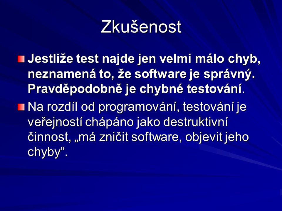 Zkušenost Jestliže test najde jen velmi málo chyb, neznamená to, že software je správný.
