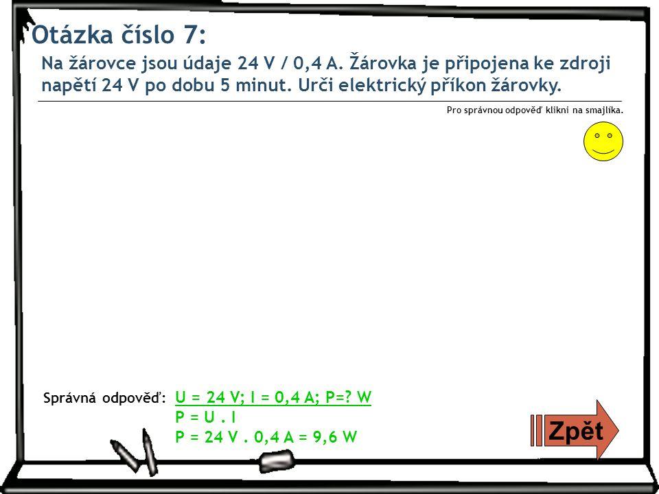 Otázka číslo 7: Na žárovce jsou údaje 24 V / 0,4 A.