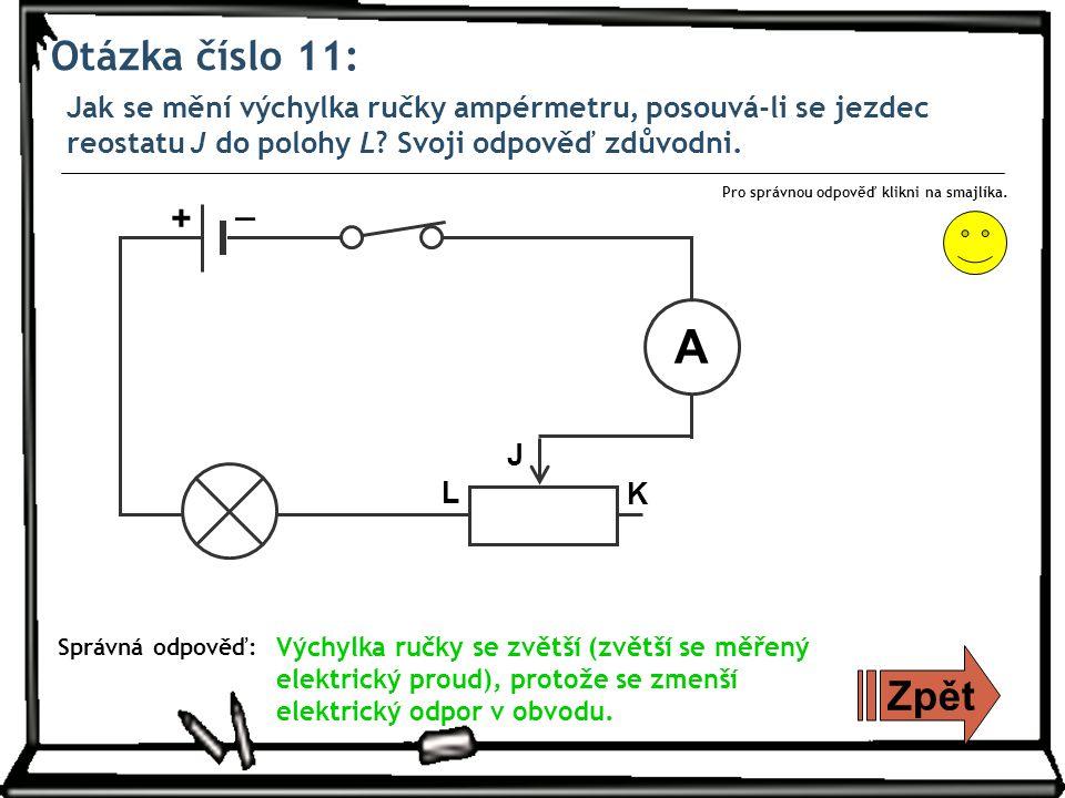 Otázka číslo 11: Jak se mění výchylka ručky ampérmetru, posouvá-li se jezdec reostatu J do polohy L.