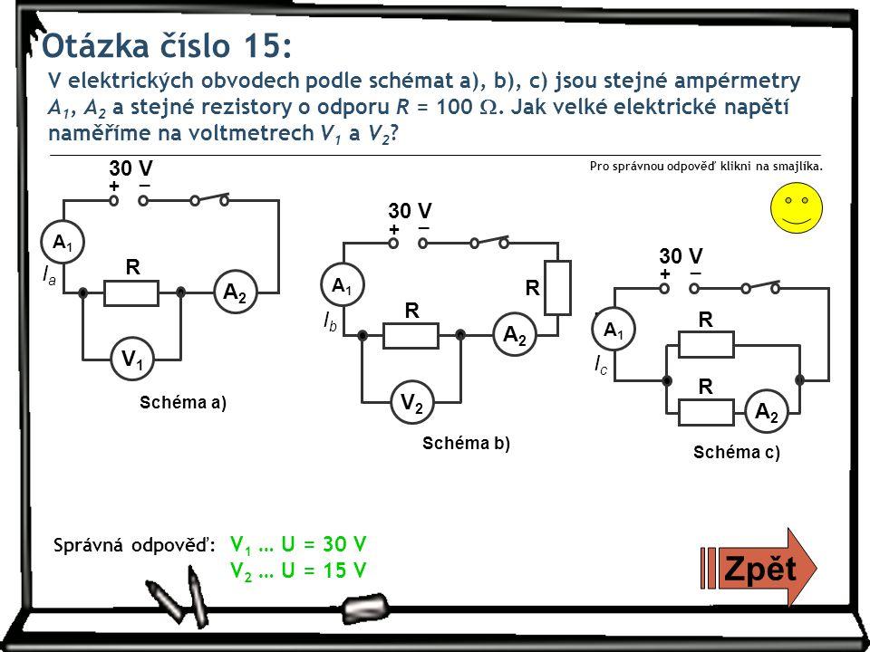 Otázka číslo 15: V elektrických obvodech podle schémat a), b), c) jsou stejné ampérmetry A 1, A 2 a stejné rezistory o odporu R = 100 .