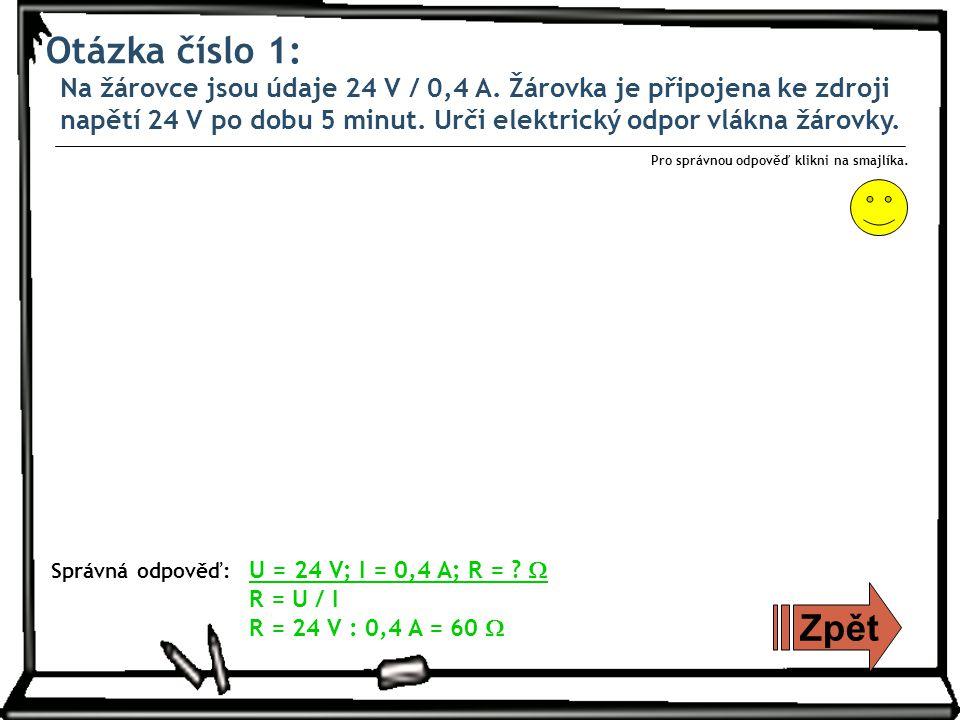 Otázka číslo 1: Na žárovce jsou údaje 24 V / 0,4 A.
