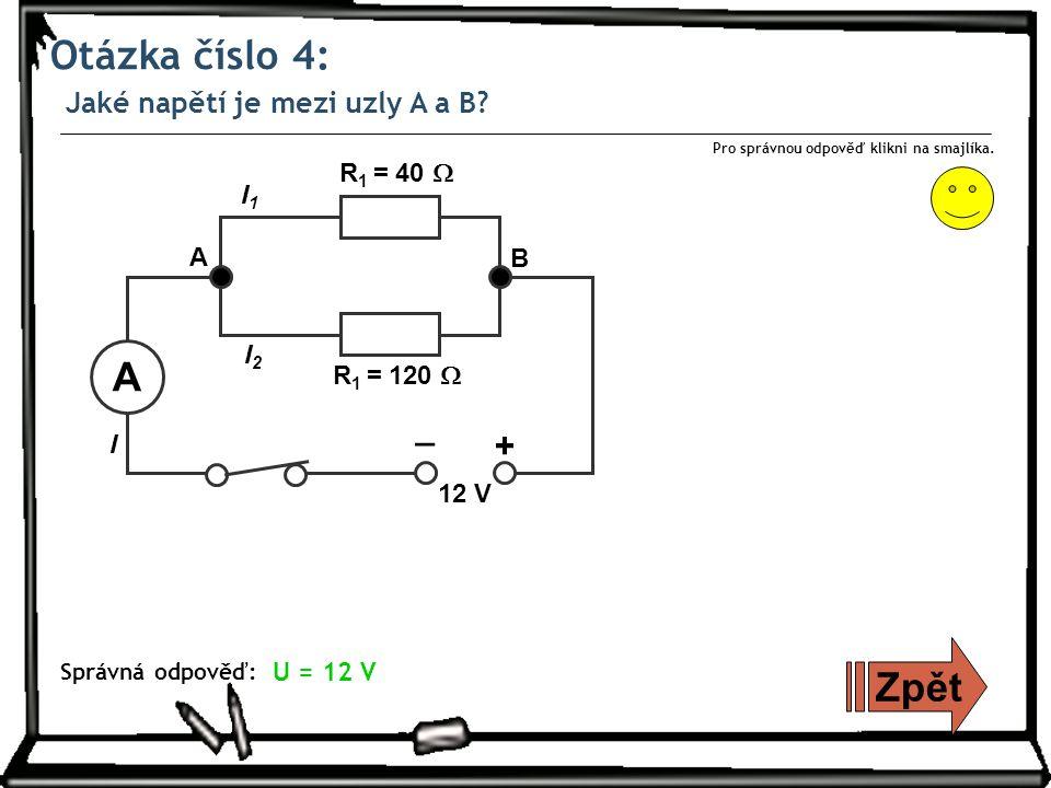 Otázka číslo 4: Jaké napětí je mezi uzly A a B. Zpět Pro správnou odpověď klikni na smajlíka.