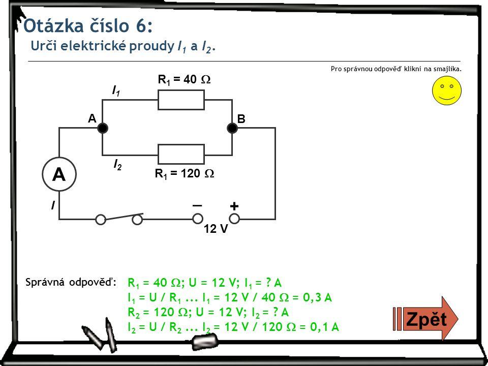 Otázka číslo 6: Urči elektrické proudy I 1 a I 2. Zpět Pro správnou odpověď klikni na smajlíka.