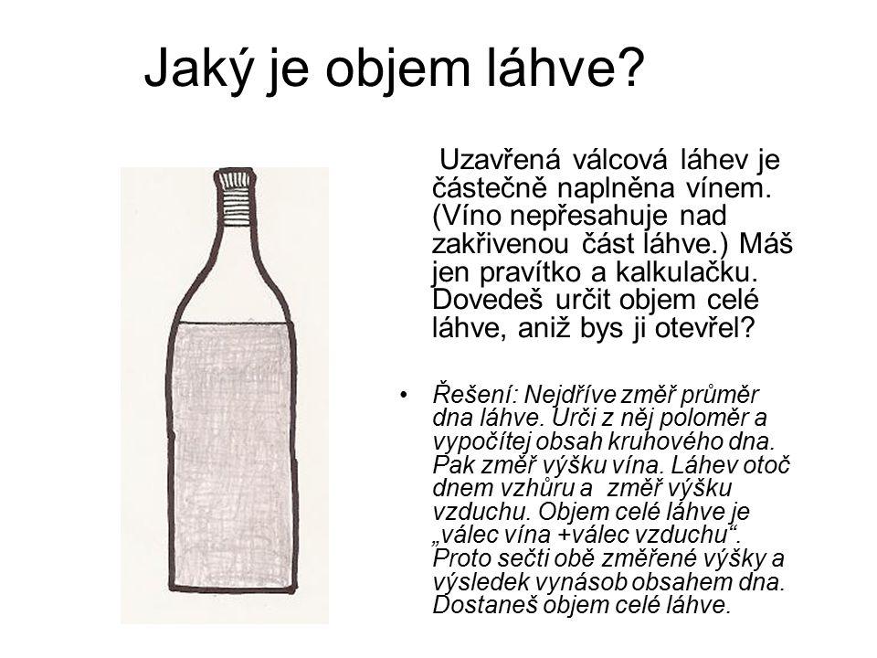 Jaký je objem láhve? Uzavřená válcová láhev je částečně naplněna vínem. (Víno nepřesahuje nad zakřivenou část láhve.) Máš jen pravítko a kalkulačku. D