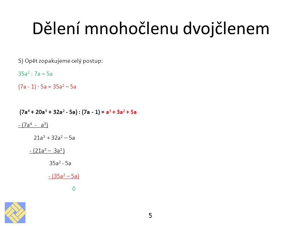 6) Provedeme zkoušku, abychom se ujistili, zda máme výsledek správně: (a 3 + 3a 2 + 5a) (7a - 1) = 7a 4 + 21a 3 + 35a 2 - a 3 - 3a 2 - 5a = 7a 4 + 20a 3 + 32a 2 - 5a, takže jsme počítali správně.