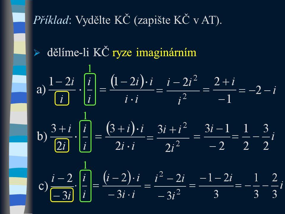 Příklad: Vydělte KČ (zapište KČ v AT).  dělíme-li KČ ryze imaginárním 1 1 1