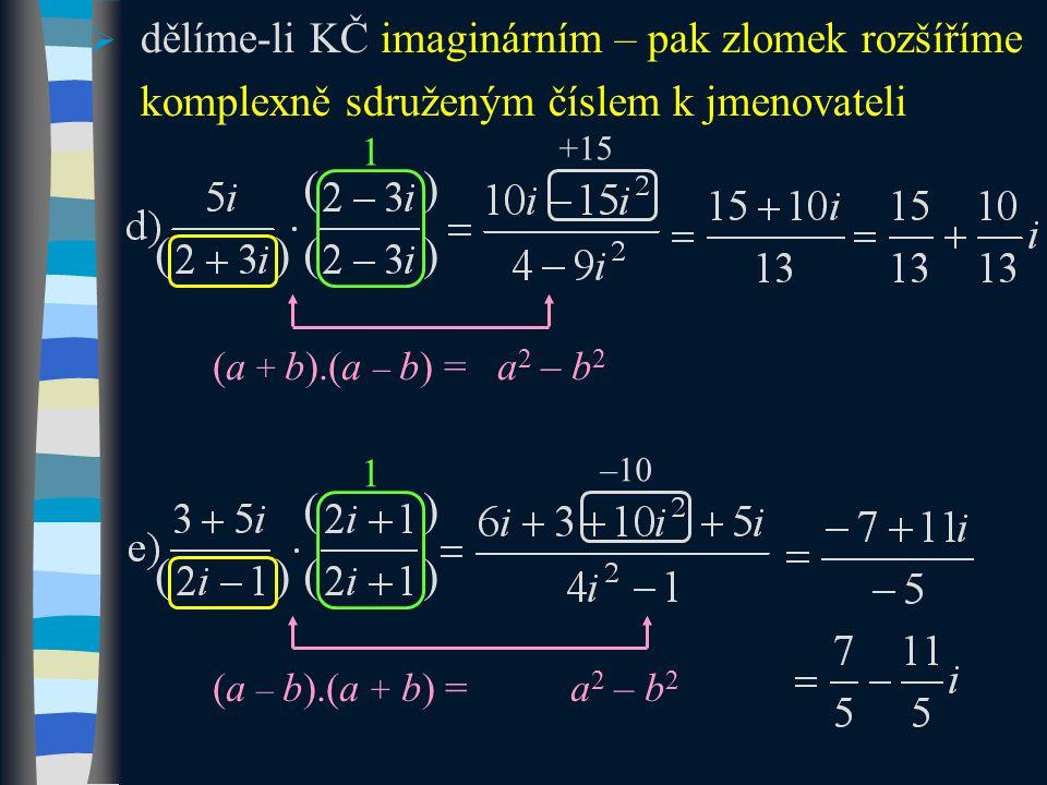 ( ) (a + b).(a – b) = a 2 – b 2 ( ) 1  dělíme-li KČ imaginárním – pak zlomek rozšíříme komplexně sdruženým číslem k jmenovateli ( ) (a – b).(a + b) = a 2 – b 2 ( ) 1 +15 –10