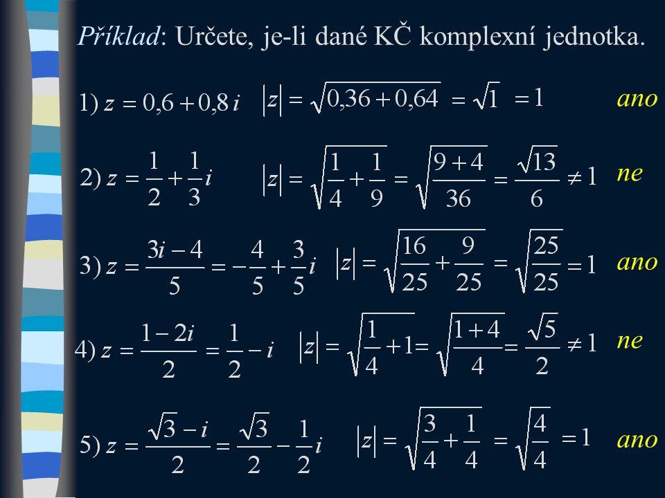 Příklad: Určete, je-li dané KČ komplexní jednotka. ano ne ano ne ano