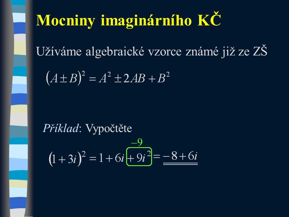 Mocniny imaginárního KČ Užíváme algebraické vzorce známé již ze ZŠ Příklad: Vypočtěte –9