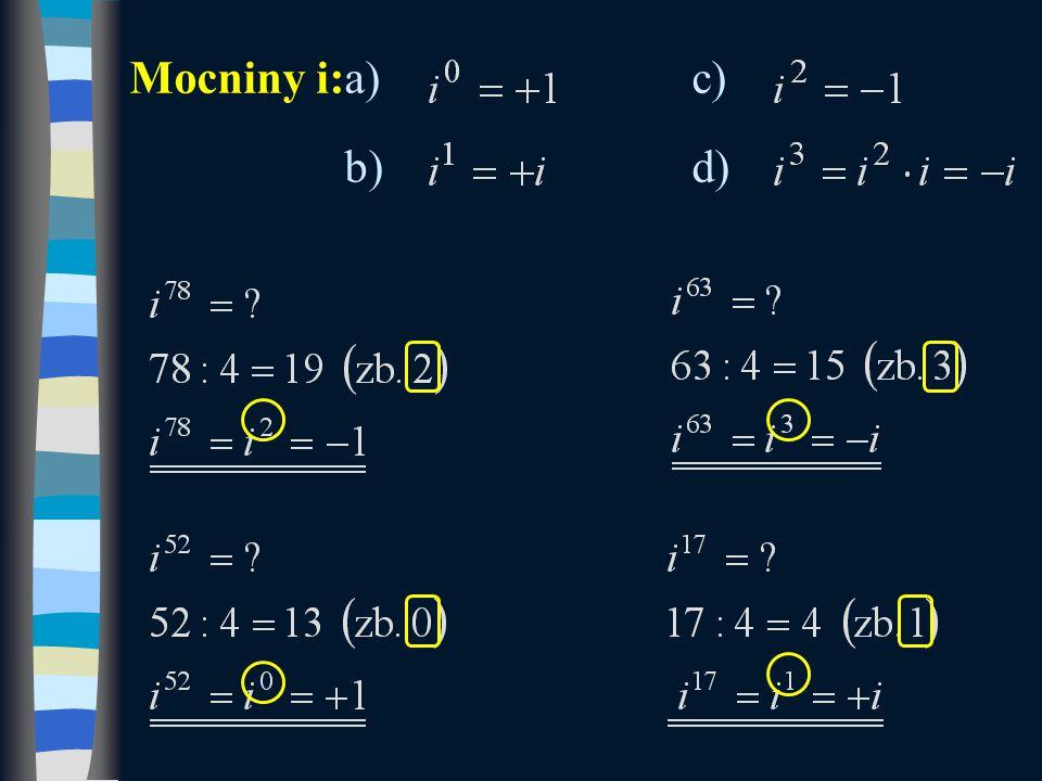 i 123 =i 217 = i 85 =i 323 = i 140 =i 196 = i 254 =i 286 = i 60 =i 405 = i 135 =i 27 = i 99 =i 132 = i 182 =i 180 = i 77 =i 65 = i 200 =i 18 = – i+ i + i– i+ 1 – 1– 1 + 1+ i – i – i + 1 – 1 + 1+ i + 1 – 1 Příklad: Určete mocniny.