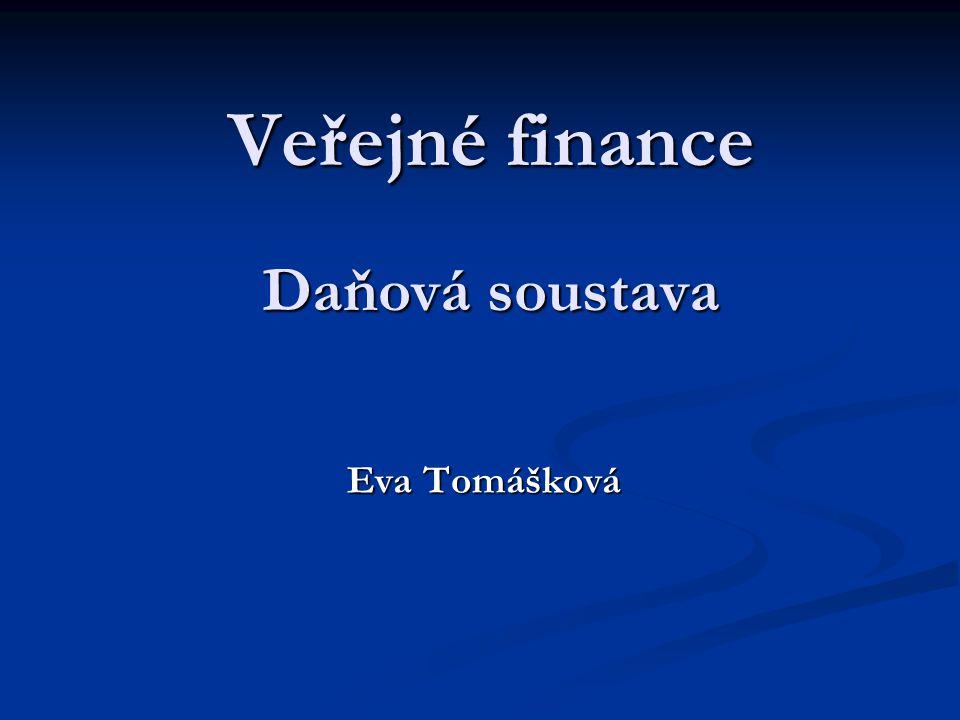Veřejné finance Daňová soustava Eva Tomášková