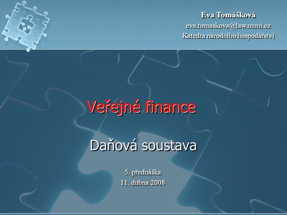 Veřejné finance Veřejné finance Daňová soustava 5. přednáška 11. dubna 2008 5. přednáška 11. dubna 2008 Eva Tomášková eva.tomaskova@law.muni.cz Katedr